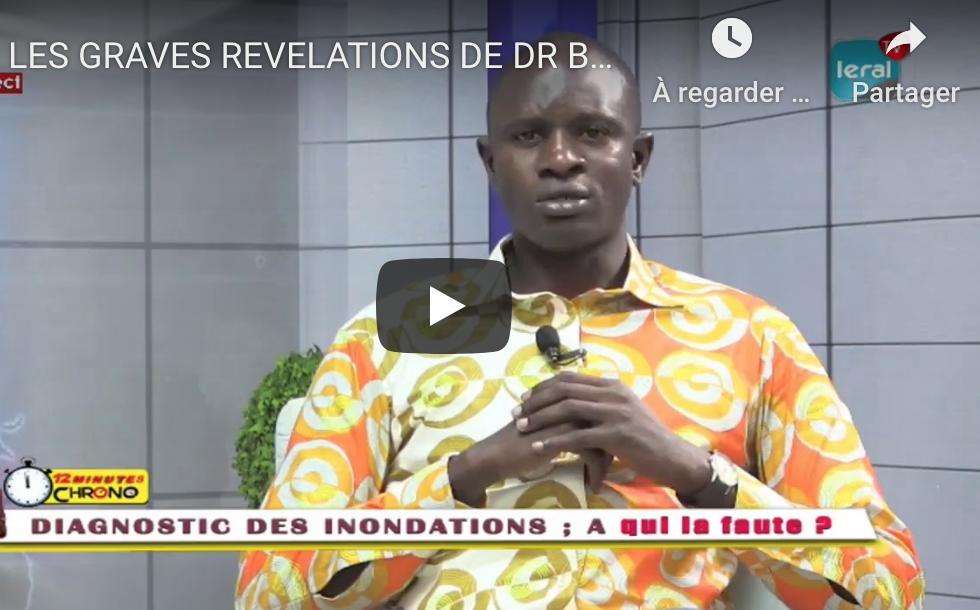 VIDEO - LES GRAVES RÉVÉLATIONS DE DR BABACAR DIOP SUR LES INONDATIONS....